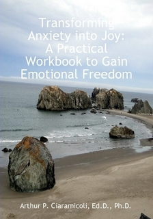 Transforming Anxiety into Joy: A Practical Workbook to Gain Emotional Freedom